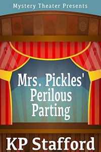 Mrs. Pickles' Perilous Parting by K. P. Stafford