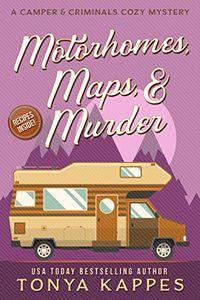 Motorhomes, Maps, & Murder by Tonya Kappes