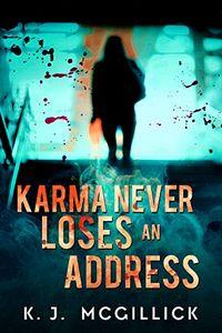 Karma Never Loses an Address by K. J. McGillick