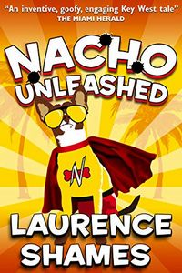Nacho Unleashed by Laurence Shames