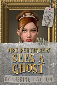 Mrs Pettigrew Sees a Ghost by Katherine Hayton