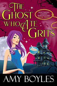 The Ghost Who Ate Grits by Amy Boyles