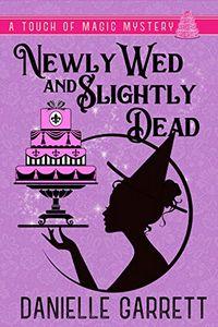 Newly Wed and Slightly Dead by Danielle Garrett