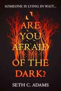Are You Afraid of the Dark? by Seth C. Adams