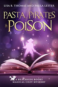 Pasta, Pirates and Poison by Lisa B. Thomas and Paula Lester