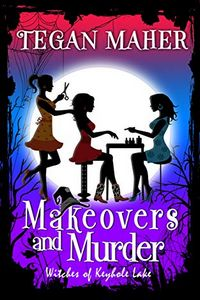 Makeovers and Murder by Tegan Maher