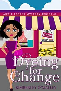 Dyeing for a Change by Kimberley O'Malley