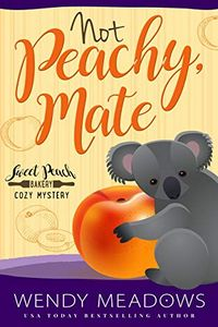 Not Peachy, Mate by Wendy Meadows