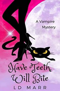 Have Teeth, Will Bite by L. D. Marr
