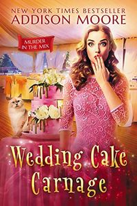 Wedding Cake Carnage by Addison Moore