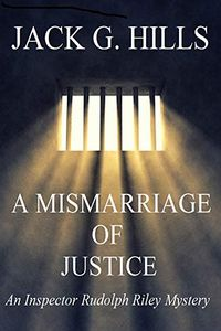 A Mismarriage of Justice by Jack G. Hills