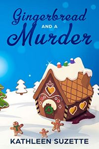 Gingerbread and a Murder by Kathleen Suzette