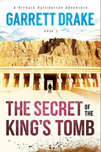 The Secret of the King's Tomb by Garrett Drake