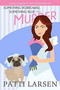 Something Borrowed, Something Blue and Murder by Patti Larsen