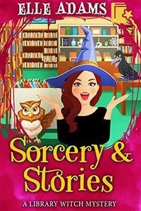 Sorcery & Stories by Elle Adams