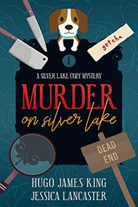 Murder on Silver Lake by Hugo James King and Jessica Lancaster