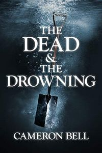 The Dead & the Drowning by Cameron Bell