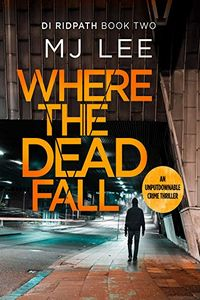 Where the Dead Fall by M. J. Lee