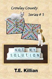 Not My Solution by T. E. Killian