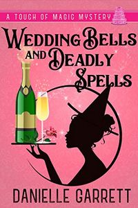 Wedding Bells and Deadly Spells by Danielle Garrett