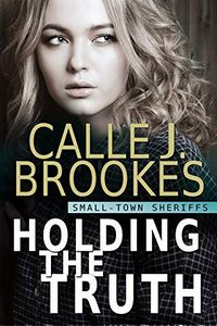 Holding the Truth by Calle J. Brookes