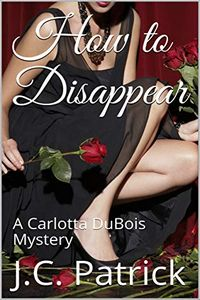 How To Disappear by J. C. Patrick