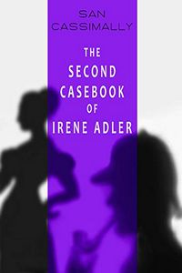 The Second Casebook of Irene Adler by San Cassimally