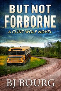But Not Forborne by B. J. Bourg
