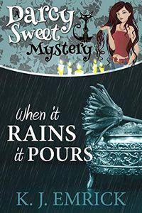 When It Rains It Pours by K. J. Emrick