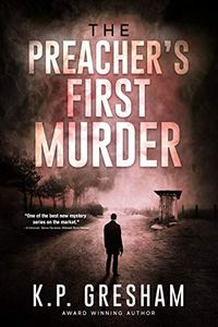 The Preacher's First Murder by K. P. Gresham