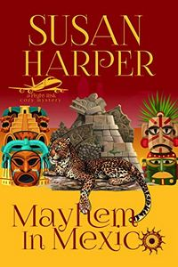 Mayhem in Mexico by Susan Harper