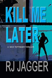 Kill Me Later by R. J. Jagger