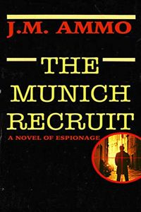 The Munich Recruit by J. M. Ammo
