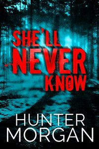 She'll Never Know by Hunter Morgan