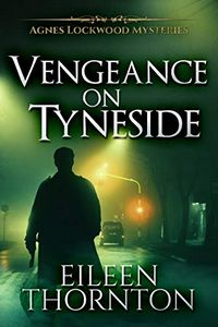 Vengeance on Tyneside by Eileen Thornton