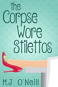 The Corpse Wore Stilettos by M. J. O'Neill