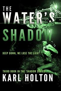 The Water's Shadow by Karl Holton