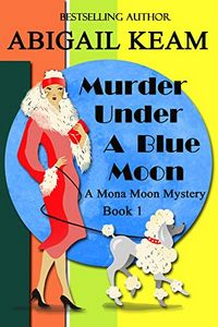 Murder Under a Blue Moon by Abigail Keam