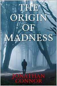 The Origin of Madness by Jonathan Connor