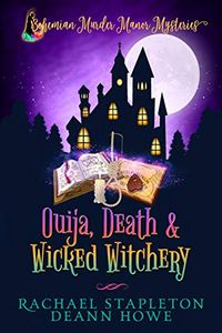 Ouija, Death & Wicked Witchery by Rachael Stapleton and Deann Howe
