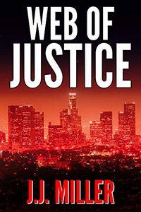 Web of Justice by J. J. Miller