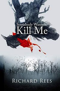 Somebody Wants to Kill Me by Richard Rees