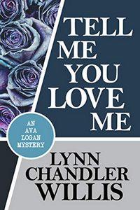 Tell me You Love Me by Lynn Chandler Willis
