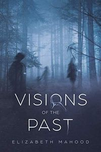 Visions of the Past by Elizabeth Mahood
