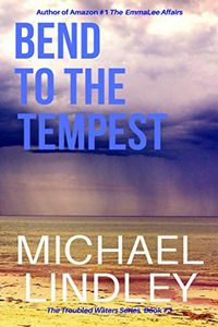 Bend to the Tempest by Michael Lindley