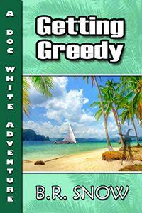 Getting Greedy by B. R. Snow