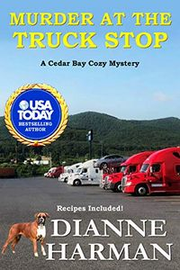 Murder at the Truck Stop by Dianne Harman