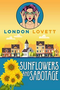 Sunflowers and Sabotage by London Lovett