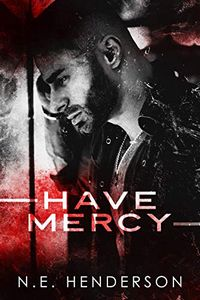 Have Mercy by N. E. Henderson