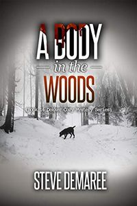 A Body in the Woods by Steve Demaree